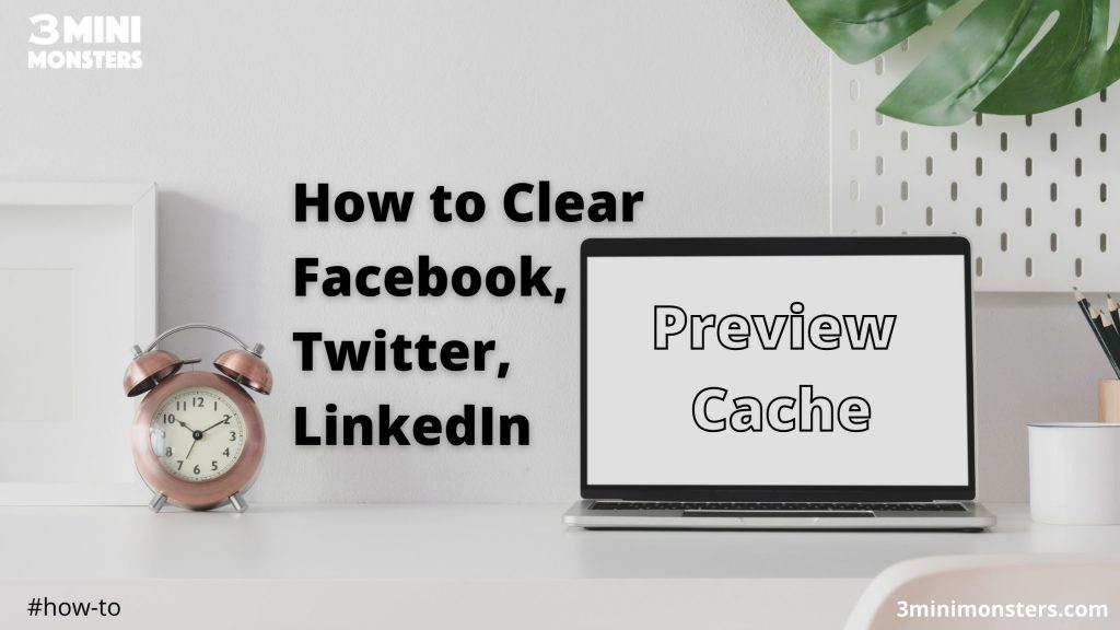 How to Clear Facebook, Twitter and LinkedIn Preview Cache